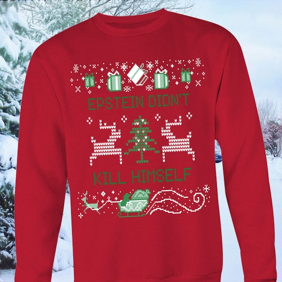 Epstein Didn\u0027t Kill Himself Ugly Christmas Sweater , Funny Jeffery Epstein  Meme Shirt for Christmas Party