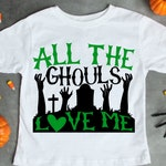 All the Ghouls Love me SVG, SVG files,Halloween SVG, Cricut files, Silhouette files, png files, sublimation designs, Halloween t-shirts