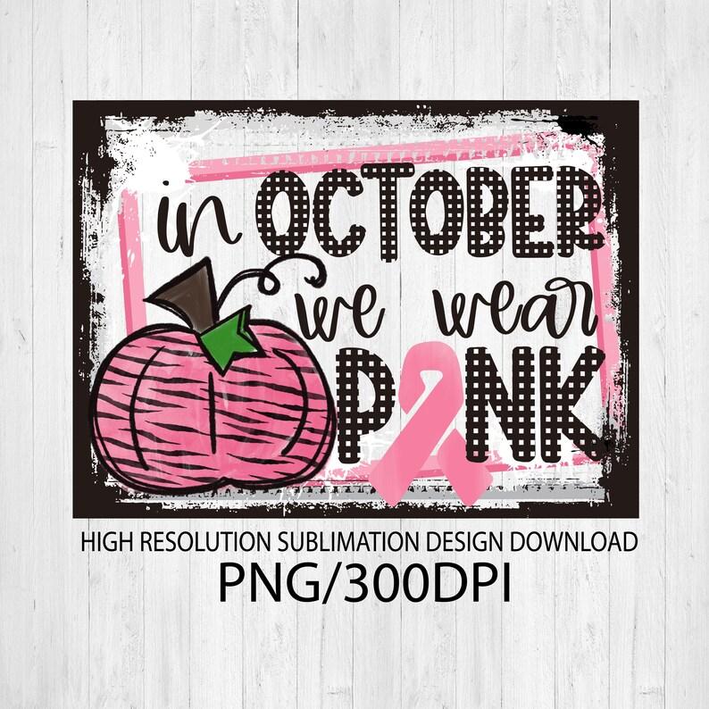 In October we wear pink sublimation design download  DTG image 0