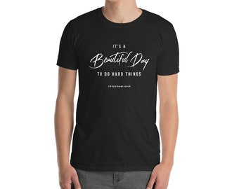 UNISEX- It's A Beautiful Day To Do Hard Things- Inspiring Short-Sleeve T-Shirt- (White Text)