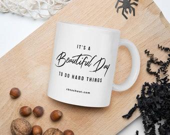 White glossy mug- It's a Beautiful Day to do Hard Things