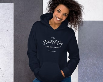 it's a Beautiful Day to Do Hard Things- Unisex Hoodie- White logo