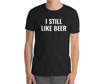 4a19db12 I STILL LIKE BEER (Short-Sleeve Unisex T-Shirt)