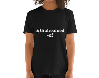 Hashtag Uns Undreamed-of Unisex T-Shirt
