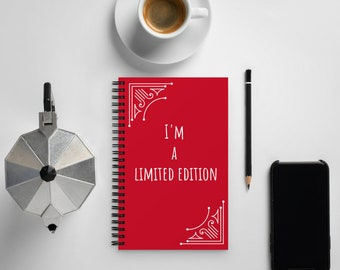 I'm a Limited Edition Spiral notebook