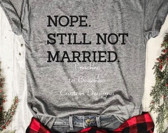 392ae65a8 NOPE Still not Married, pregnant, dating. T-Shirt