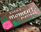 Every Moment Matters Painted Flowers Wood Sign