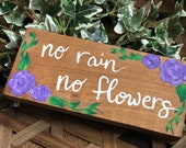 No Rain, No Flowers Wood Sign