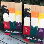 Hocus Pocus/ I Smell Children/ Sanderson Sisters/ Halloween/ Hand Painted/ Wood Sign