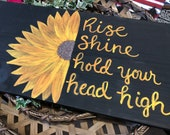 Rise and Shine Hold Your Head High hand painted Sunflower Black Wood Sign