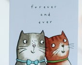 Forever and ever card. wedding. cats. engagement. love. husband. wife. partner. illustrated card.