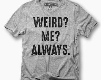 09f57e53de5b Me Weird Always Tee-weird shirt,graphic tee,women's clothing,funny shirt, weird,clothing,funny t shirts,weird shirts,funny tees,funny gifts