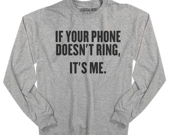 f8ebd1a0 Phone doesn't ring, its me,girlfriend,ex husband,single shirt,ex,funny,relationship  shirt,shirt,break up,sarcasm shirt,tumblr shirt
