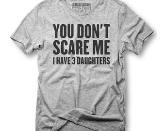 dda40e7a You don't scare me, I have 3 daughters,three daughters,can't scare me,3  girls,mom tee,father tee,third born,family t-shirt,born shirt