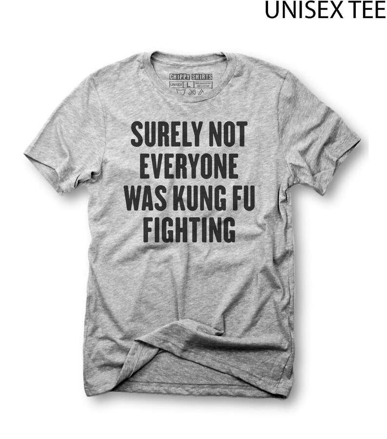 Kung fu fighting, tee, shirt,kung fu fighting,kung fu,funny,funny  shirt,surely not everybody,carl douglas,gift,kung fu shirt,martial arts