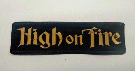 HIGH ON FIRE PATCH IRON//SEW-ON EMBROIDERED STONER METAL MASTODON BLACK SABBATH