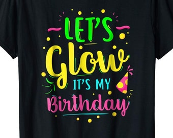Lets Glow Party Its My Birthday