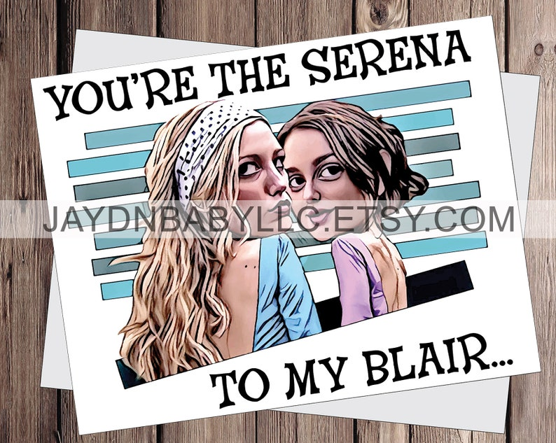 You're the Serena to my Blair
