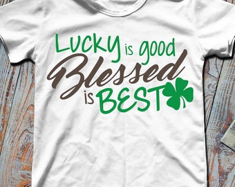 Lucky is good blessed is best Cutting Files and ClipArt SVG DXF EPS png jpg digital design for iron on heat transfer decal vinyl t shirt