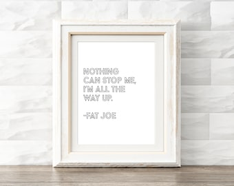 Fat Joe Quote, All The Way Up, Instant Wall Art, Digital Download, Rap Song Lyrics, Hip Hop Quote, Office Wall Art, Hip Hop Poster Printable