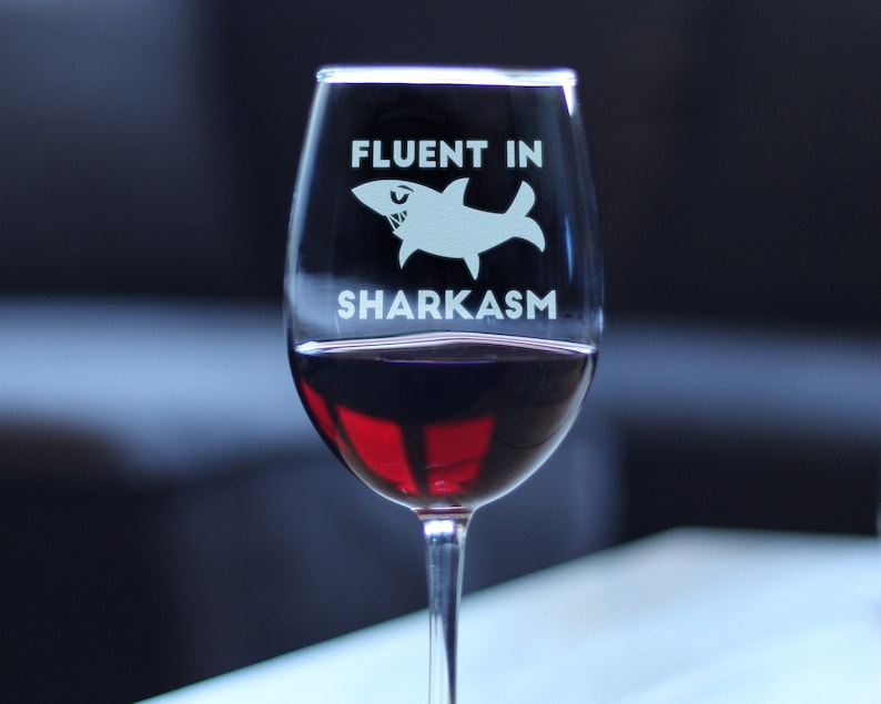 Fluent in Sharkasm - Shark Wine Glass Gifts for Sarcastic Mom or Dad Joke  Experts - Funny Glasses with Sayings - Large 16 5 Ounce with Stem