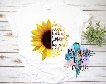 b445fe823 In A World Full of Grandmas Be a Lolli, Sunflower Grandma Shirt, Sunflower  Shirt, Grandma Shirt, Mothers Day Gift, Grandma Gift