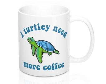 Sea Turtle Coffee Mug, Funny I Turtley Need More Coffee, Pun Cup Tea Art Lover Unique Novelty Cool Gift Ceramic