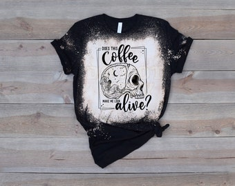 Does this Coffee make me look alive? Single Color Screen Print transfer **Physical Item**