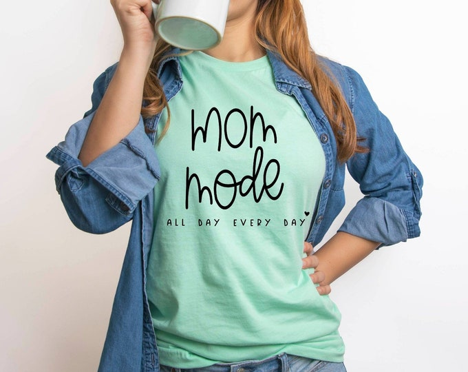 Mom Mode all day every day (Screen Print transfer) **Physical Item**