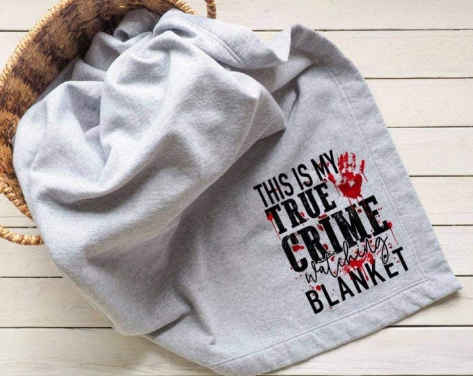 This is my True Crime watching blanket FULL COLOR (Screen Print transfer) **Physical Item**