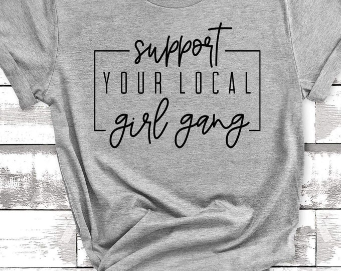 Support your Local Girl Gang   (Screen Print transfer) **Physical Item**