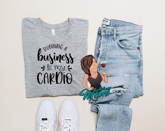 Running a Business is my Cardio(Screen Print transfer) **Physical Item**
