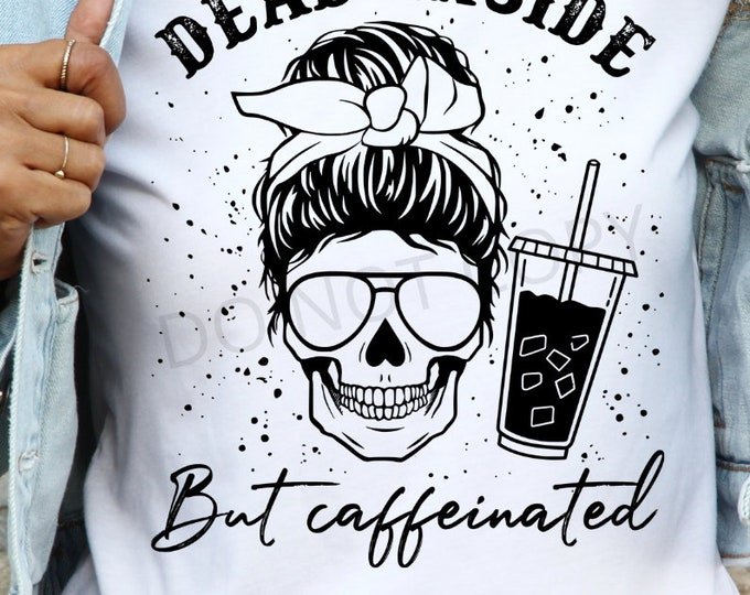Dead inside but caffeinated Single Color Screen Print transfer **Physical Item**