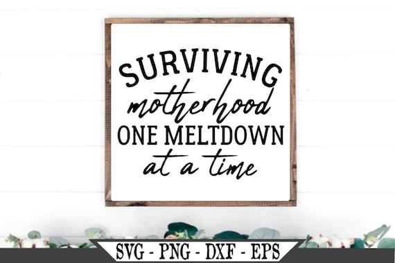 Funny Mom Mother Sublimation Design Mama Bear SVG Mothers Day Gift SVG File Surviving Motherhood One Meltdown At A Time svg