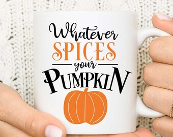 Whatever Spices Your Pumpkin Mug / Coffee Cup