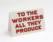 "Printable To the Workers All They Produce Notecard, 5x7"" A7 Blank Card Retro Socialist Slogan Pro-Labor Anti-Capitalist Communist Leftist"