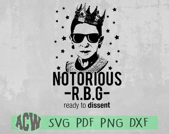 Notorious RBG Svg, Girl Power, Ruth Bader Ginsburg SVG, Feminism, SVG cut file, dxf, png, pdf for Cricut Silhouette Files