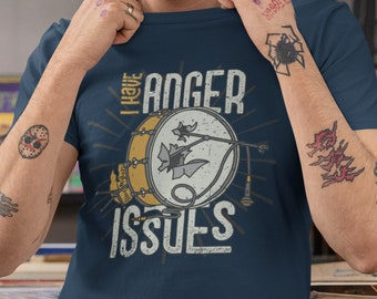 I have Anger Issues Drummer T-shirt