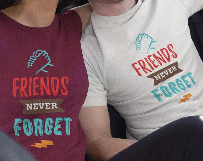 Friends Never Forget T-Shirt