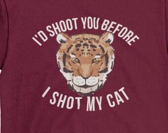 I'd Shoot You Before I Shot My Cat - Tiger King T-shirt