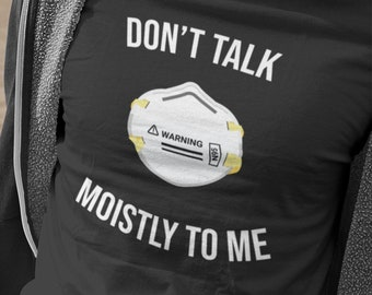 Don't Talk Moistly to Me T-Shirt
