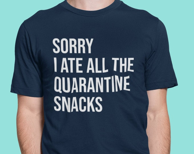 Featured listing image: Sorry I Ate All The Quarantine Snacks T-Shirt