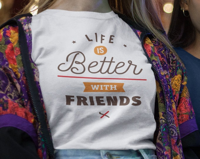 Life is Better with Friends T-Shirt