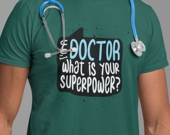 I'm A Doctor, What Is Your Superpower? T-Shirt