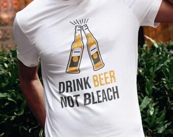 Drink Beer Not Bleach T-Shirt