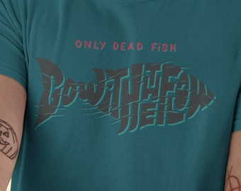 Only Dead Fish Go With The Flow T-shirt