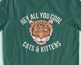 Hey All You Cool Cats & Kittens - Tiger King T-shirt