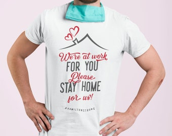 We're At Work for You Please Stay Home For Us T-Shirt
