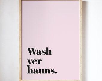 Wash yer hauns UNFRAMED PRINT Scots Room Decor Home Minimalist Colour Typography Scotland Slang Scottish Bright Fun
