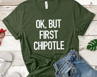 56cab04c Ok, But First Chipotle Shirt, Womens Graphic Tee, Shirt with Sayings, Funny  Graphic Shirt, Funny Tee, Chipotle Shirt, Burrito Shirt, Guac
